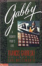 Gabby - a fighter pilots life Francis Gabreski as