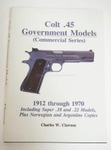COLT .45 GOVERNMENT MODELS, 1912 THROUGH 1970. BY CHARLES W. CLAWSON.