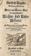 Arnold, Gottfried Unparteyische Kirchen- und Ketzer-Historie. Mit zahlr. Holzschnitt Buchschmuck. 2 Bde. Frankfurt am Main, Fritsch 1700. 9 Bll., 411 S., 695 S., 18 Bll., 3 Bll., 848 S., 25 S. 9 Bll. Fol. Prgt. d. Zt.