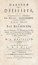 Scharnhorst, Gebhard von Handbuch für Offiziere, in den angewandten Theilen der Krieges-Wissenschaften. Erster Theil von der Artillerie (...). Neue von J.G. v. Hoyer verb. u. verm. Aufl. Mit 7 gefalt. Kupfertafeln u. 1 gefalt. Tab. (und) Vierter