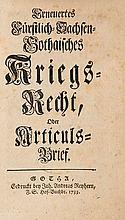 Erneuertes Fürstlich-Sachsen-Gothaisches Kriegs-Recht. Oder Articuls-Brief. Mit Holzschnittbuchschmuck. Gotha, Reyher, 1733. 23 Bll., 1 w., 7 Bll., 1 w. Bl. Bl. 8°. Ppbd. d. Zt. (etw. bestoßen, beschabt. R. aufgeplatzt).