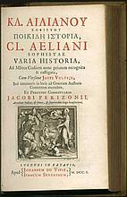 ΚΛ. ΑΙΛΙΑΝΟΥ ΣΟΦΙΣΤΟΥ ΠΟΙΚΙΛΗ ΙΣΤΟΡΙΑ, CL. AELIANI SOPHISTAE VARIA HISTORIA, Lugduni in Batavis: Apud Johannem du Vivie; Isaacum Severinum, 1701. First edition. 2 vols