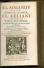 ΚΛ. ΑΙΛΙΑΝΟΥ ΣΟΦΙΣΤΟΥ ΠΟΙΚΙΛΗ ΙΣΤΟΡΙΑ, CL. AELIANI SOPHISTAE VARIA HISTORIA, Lugduni in Batavis: Apud Johannem du Vivie; Isaacum Severinum, 1701. First edition. 2 vols, small 8vo