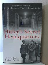 HITLER'S SECRET HEADQUARTERS, Seidler, Zeigert - 1st ED - ILLUSTRATED Hitler's Secret Headquarters, The Fuhrer's  Wartime Bases from the Invasion of France to  the Berlin Bunker by Franz W. Seidler, Dieter  Zeigert, Military Book Club, 2004, First  Edition, Illustrated, 256pp.