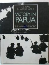 VICTORY IN PAPUA-THE WAR IN THE PACIFIC- US ARMY IN WWII - Samuel Milner