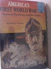 LANDMARK: AMERICA'S FIRST WORLD WAR - PERSHING & THE YANKS - HC - 1957
