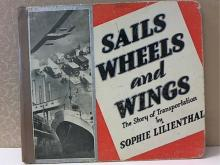 VINTAGE 1936 - SAILS, WHEELS AND WINGS S. Lilienthal; Story of Transportation