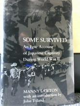 SOME SURVIVED, AN EPIC ACCOUNT OF JAPANESE CAPTIVITY DURING WWII Some Survived, An Epic Account of Japanese  Captivity During World War II, manny Lawton  with an introduction by John Toland,  Algonquin Books of Chapel Hill, 1984,  Hardcover, Dust jacket, Illustrated; in As