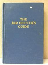 THE AIR OFFICER'S GUIDE, USAF - 1948 - HARDCOVER The Air Officer's Guide, A Ready-Reference  Encyclopedia of All Military Information  Pertinent to Commissioned Officers of the  United States Air Force, Military Service  Pubilsbing Co., 1948; hardcover, Illustrated.