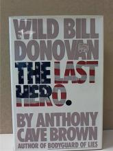 WILD BILL DONOVAN, THE LAST HERO - A.C.Brown - WWII, CIA - HC/DJ - 891pp. Book is in good condition with extensive,  very neat underlining throughout.