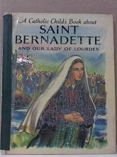 SAINT BERNADETTE AND OUR LADY OF LOURDES HC - VINTAGE 1957 - ILLUSTRATED Spine had been repaired.