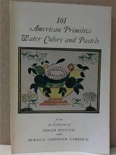 101 AMERICAN PRIMITIVE WATER COLORS AND PASTELS - Chrysler Garbisch - SOFTCOVER