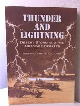 THUNDER AND LIGHTNING DESERT STORM AND THE AIRPOWER DEBATES Edward C. Mann III Softcover, Volume 2 of a two volume series.  Edward C. Mann III, Col, USAF