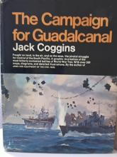 THE CAMPAIGN FOR GUADALCANAL - Jack Coggins - HC/DJ - ILLUS. - 1972 A Battle that made Naval History. Fought on  land, in the air, and on the seas, the  pivotal struggle for control of the South  Pacific.