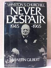 WINSTON S. CHURCHILL: NEVER DESPAIR - 1945-1965 - Martin Gilbert - HC/DJ -