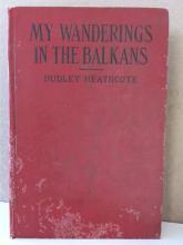 MY WANDERINGS IN THE BALKINS - Dudley Heathcote - 1924 - MAPS, ILLUSTRATIONS My Wanderings in the Balkans, Dudley  Heathcote, Macrae Smith, Philadelphia, 1924,  328pp.; 32 illustrations, 2 maps.  Book 1: Hungary