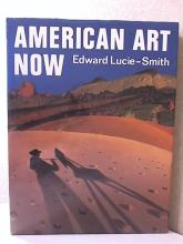 AMERICAN ART NOW - Edward Lucie-Smith - HC/DJ - ILLUSTRATED - 160pp. - 1985