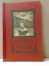 THE PALISADES OF TEH HUDSON, Their Formation,  Tradition, Romance, Historical Associations,  natural Wonders and Preservation, Arthur C.  Mack, The Palisade Press, 1909.  Condition:   Fine.