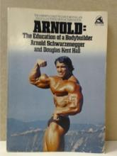 ARNOLD: THE EDUCATION OF A BODYBUILDER ARNOLD SCHWARZENEGGER
