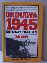 OKINAWA 1945, GATEWAY TO JAPAN-Ian Gow - 1985 - ILLUSTRATED - 224pp.