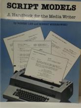 SCRIPT MODELS A HANDBOOK FOR THE MEDIA WRITER-Robert Lee & Robert Misiorowski