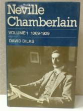 NEVILLE CHAMBERLAIN - DAVID DILKS - VOLUME 1 - 1869-1929