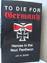 TO DIE FOR GERMANY, HEROES IN THE NAZI PANTHEON -