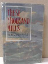 THESE THOUSAND HILLS - A.B. Guthrie, JR. 1956 - First Edition