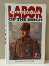LABOR ORGANIZATIONS OF THE REICH, J.R. Angolia & David Littlejohn, R.James Bender Publishing, First Edition, 229/500; 1999.  Condition:  Fine.