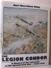 THE LEGION CONDOR, LUFTWAFFE HISTORY IN THE SPANISH CIVIL WAR-1936-1939 HC/DJ