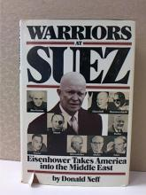 WARRIORS AT SUEZ, Eisenhower Takes America into the Middle East - D. Neff