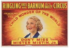 Ringling Brothers and Barnum & Bailey Circus. Don?t Miss Mister Mistin, Jr. Child Wonder of the World. N.p., ca. 1953. 28 x 21?. Light scraping to the bottom lightly affecting image. Good.
