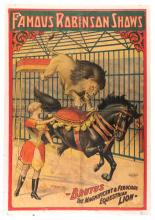 Famous Robinson Shows. Brutus the Magnificent & Ferocious Equestrian Lion. Cincinnati: Russell & Morgan, 1911. Color lithograph mounted on board. 26 ¼ x 38?. Borders repainted, scattering of chips across image, creases, and other wear. Poor.
