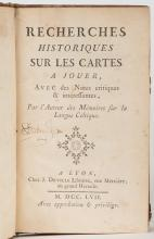 Bullet, Jean Baptiste. Recherches Historiques sur les Cartes a Jouer. Lyon: J. Deville Libraire, 1757. First Edition. Mottled paper sides, banded leather spine stamped in gilt. 4 leaves, p. [1] 2-163 + advts. 8vo. Ownership signature on title page. A few middle leaves mildly browned, light elsewhere; a trim, clean copy.