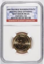 2007 GEORGE WASHINGTON DOLLAR, MINT ERROR ( MISSING EDGE LETTERING )  NGC MS-65