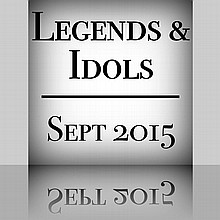 Legends and Idols - Sept 2015