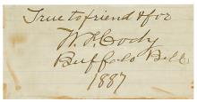 "CODY, WILLIAM F. (""BUFFALO BILL""). Two items: Autograph Inscription Signed, ""True to friend & foe / W.F. Cody / Buffalo Bill,"" on a sli"