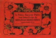 ETHEL REED (1876-1912). IS POLITE SOCIETY POLITE / AND OTHER ESSAYS BY MRS. JULIA WARD HOWE. 1895. 17x25 inches, 44x63 cm. Lamson, Wolf