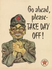 DESIGNER UNKNOWN. GO AHEAD, PLEASE - TAKE DAY OFF! / TEXACO. Circa 1943. 23x18 inches, 60x47 cm.