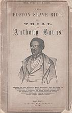 (SLAVERY AND ABOLITION.) BURNS, ANTHONY. The Boston Slave Riot and Trial of Anthony Burns . . .* [together with] a contemporaneous 3 pa