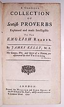 KELLY, JAMES. A Complete Collection of Scot[t]ish Proverbs explained and made Intelligible to the English Reader.  1721