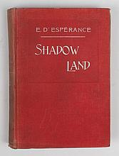 Shadow Land or Light from the other side  -  E. D'Espérance, London, George Redway, 1897. 4to, in red cloth. xix,(3), 414 pp. incl. 21 pictures photos of apparitions etc. Rare first ed. Binding trifle discoloured, else good.