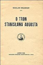 MEJBAUM Wacław - O tron Stanisława Augusta. Lwów 1918. Nakł. Księgarni Gubrynowicza i Syna. 8, s. [2