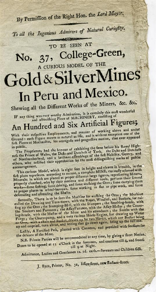 """PLAY BILL, printed by J. Byrne, No 32 Essex Street, near Eustace Street""""To Be Seen At No 37, College GreenA cunning model of the Gold and Silver mines in Peru and Mexico""""""""If anything was ever worthy Admiration it is certainly this most wonderful a"""