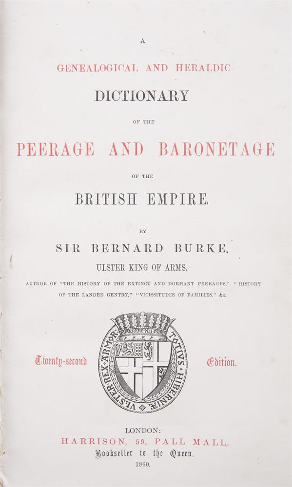 BURKE, SIR BERNARDA Genealogical and Heraldic Dictionary of the Peerage and Baronetage of the British Empire, twenty-second edition, London: 1860, full leather, ticket of George D. Croker Bookseller & Stationer, Waterford, on front pastedown.