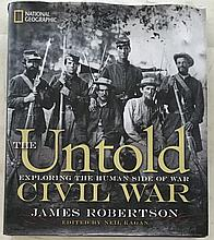 The Untold Civil War by James Robertson HC with DJ; 9 ½ x 11; 351 Pages. National geographic - Six Thematic Chapters explore the conflict: The human side of War; The Life of Soldiers; Resources, Resolve, and Ingenuity; A War of Firsts; Warriors,