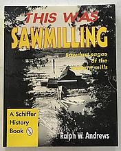 This Was Sawmilling by Richard W. Andrews P.B.; 8 ¼ x 10 ½; 1994; 176 Pages. Sawdust sagas of the Western Mills = A Floating Cookhouse of 1908 Pages 145 = Oregon Log Flumes Page 149 = Steam replaces water power Page 26 = Pioneer Lumbering Montana