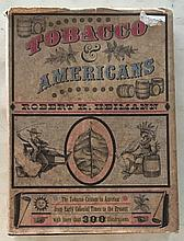 Tobacco and American 1960 by Robert K. Heimann HC with DJ; 8 ½ x 11 ¼; 265 Pages. The magnificently illustrated story of Americas first industry – From the days of explorations through the Modern cigarette. = The Tobacco Custom in America from
