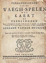 vander BRUGGHE, Adriaen – Verhandelinghe van de waegh-spelen met kaert en teerlinghen