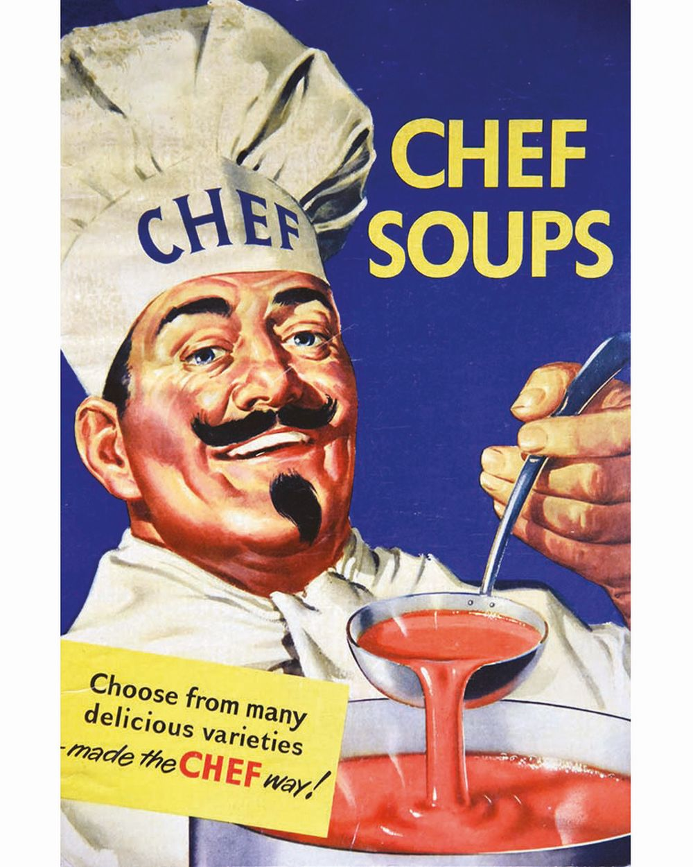 Chef Soups Choose from many delecious varieties-made the chef way!     vers 1950